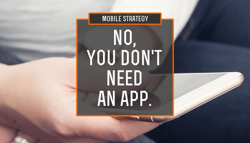 No, You Don't Need an App